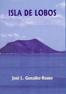 Isla de Lobos, el título de la novela del escritor naturalista José Luis González Ruano